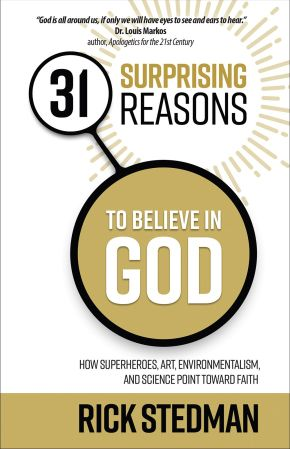 31 Surprising Reasons to Believe in God: How Superheroes, Art, Environmentalism, and Science Point Toward Faith