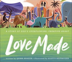 Love Made: A Story of God'€™s Overflowing, Creative Heart
