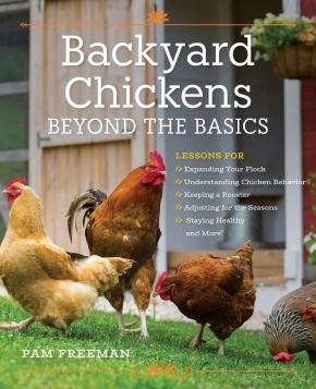 Backyard Chickens Beyond the Basics: Lessons for Expanding Your Flock, Understanding Chicken Behavior, Keeping a Rooster, Adjusting for the Seasons, Staying Healthy, and More! *Scratch & Dent*