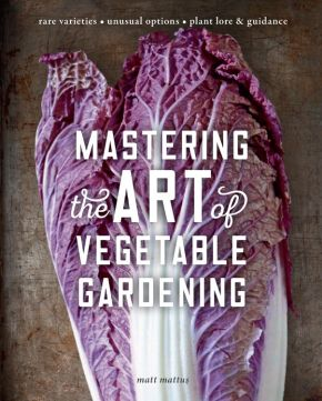Mastering the Art of Vegetable Gardening: Rare Varieties - Unusual Options - Plant Lore & Guidance