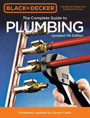 Black & Decker The Complete Guide to Plumbing Updated 7th Edition: Completely Updated to Current Codes (Black & Decker Complete Guide) *Scratch & Dent*