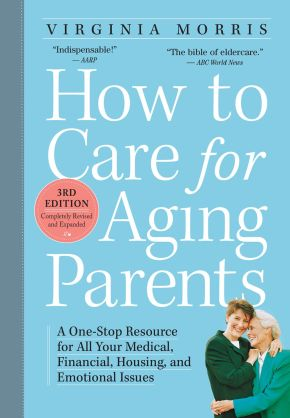 How to Care for Aging Parents, 3rd Edition: A One-Stop Resource for All Your Medical, Financial, Housing, and Emotional Issues *Scratch & Dent*