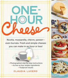 One-Hour Cheese: Ricotta, Mozzarella, Chèvre, Paneer--Even Burrata. Fresh and Simple Cheeses You Can Make in an Hour or Less! *Scratch & Dent*
