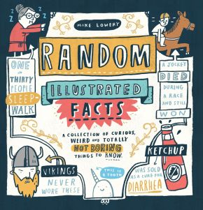Random Illustrated Facts: A Collection of Curious, Weird, and Totally Not Boring Things to Know *Scratch & Dent*