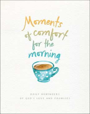 Moments of Comfort for the Morning: Daily Reminders of God's Love and Promises