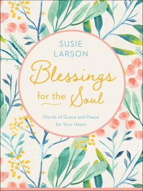 Blessings for the Soul: Words of Grace and Peace for Your Heart