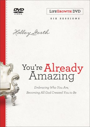 You're Already Amazing LifeGrowth: Embracing Who You Are, Becoming All God Created You to Be