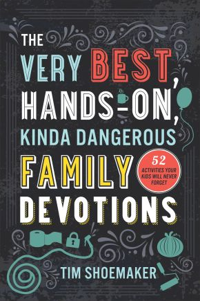 Very Best, Hands-On, Kinda Dangerous Family Devotions