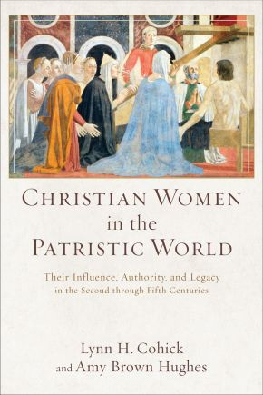 Christian Women in the Patristic World: Their Influence, Authority, and Legacy in the Second through Fifth Centuries *Scratch & Dent*