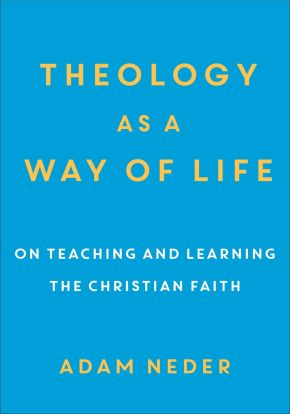 Theology as a Way of Life: On Teaching and Learning the Christian Faith *Scratch & Dent*