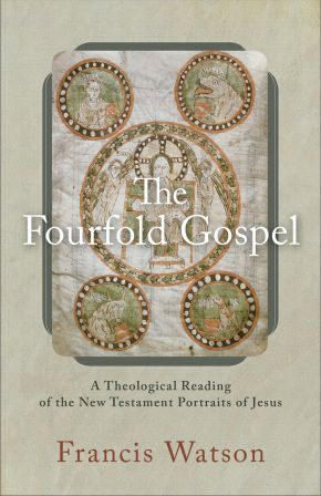 Fourfold Gospel: A Theological Reading of the New Testament Portraits of Jesus