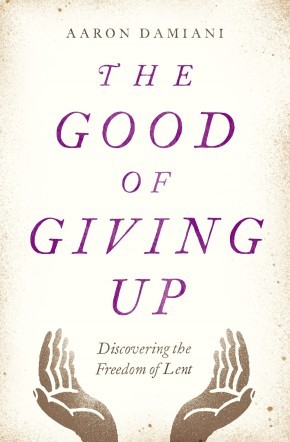 The Good of Giving Up: Discovering the Freedom of Lent *Scratch & Dent*