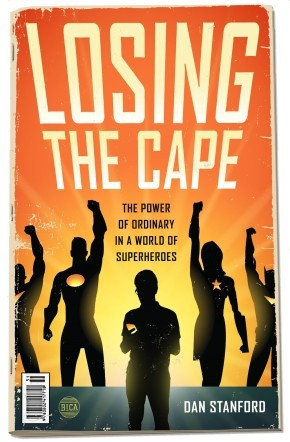Losing the Cape: The Power of Ordinary in a World of Superheroes