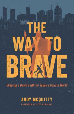 The Way to Brave: Shaping a David Faith for Today's Goliath World *Scratch & Dent*