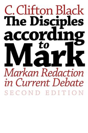 The Disciples according to Mark: Markan Redaction in Current Debate, Second Edition (Journal for the Study of the New Testament Supplement Series)