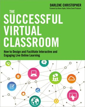 The Successful Virtual Classroom: How to Design and Facilitate Interactive and Engaging Live Online Learning *Scratch & Dent*