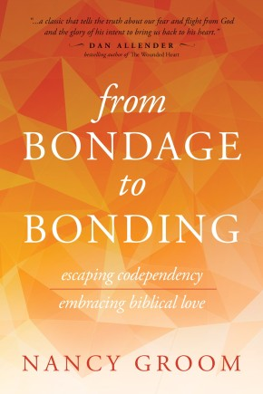 From Bondage to Bonding: Escaping Codependency, Embracing Biblical Love (God's Design for the Family)