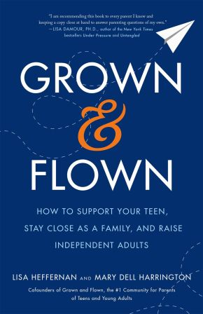 Grown and Flown: How to Support Your Teen, Stay Close as a Family, and Raise Independent Adults *Scratch & Dent*