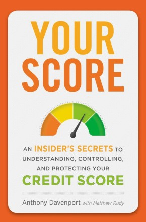 Your Score: An Insider's Secrets to Understanding, Controlling, and Protecting Your Credit Score