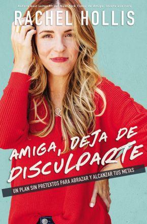 Amiga, deja de disculparte: Un plan sin pretextos para abrazar y alcanzar tus metas (Spanish Edition)