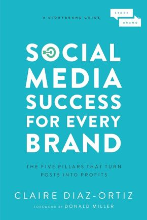 Social Media Success for Every Brand: The Five StoryBrand Pillars That Turn Posts Into Profits