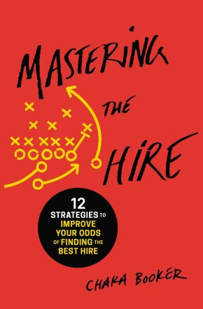 Mastering the Hire: 12 Strategies to Improve Your Odds of Finding the Best Hire
