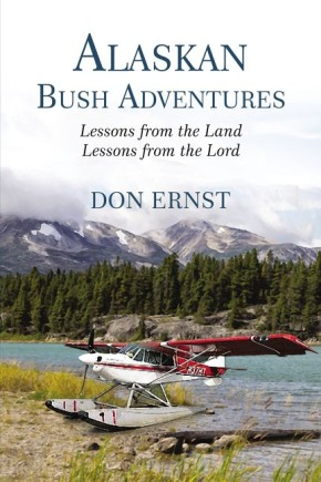 Alaskan Bush Adventures: Lessons from the Land Lessons from the Lord