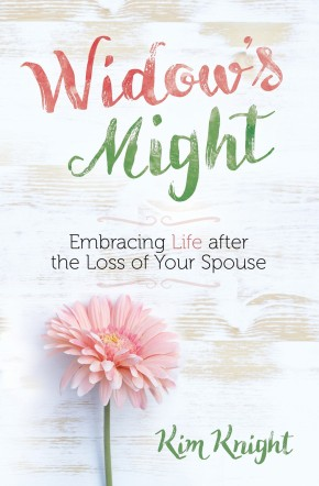 Widow's Might: Embracing Life after the Loss of Your Spouse