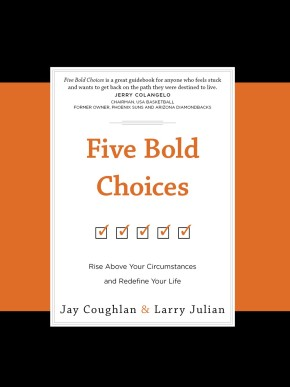 Five Bold Choices: Rise above Your Circumstances and Redefine Your Life