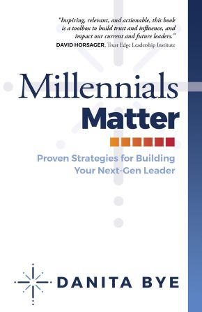 Millennials Matter: Proven Strategies for Building Your Next-Gen Leader