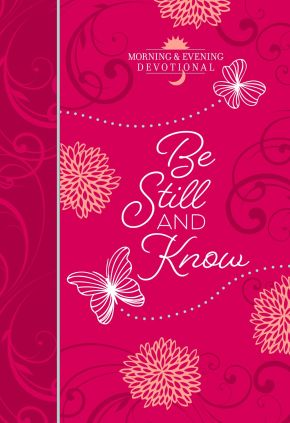 Be Still and Know (Morning & Evening Devotional) (Morning & Evening Devotionals)