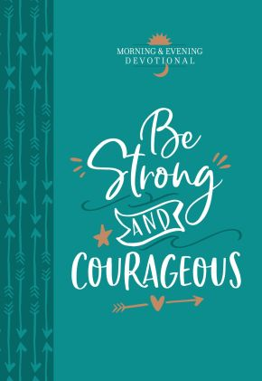 Be Strong and Courageous (Morning & Evening Devotional)