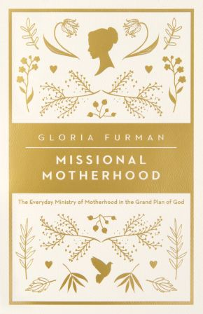 Missional Motherhood: The Everyday Ministry of Motherhood in the Grand Plan of God (The Gospel Coalition (Women's Initiatives))