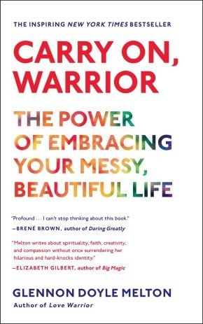 Carry On, Warrior: The Power of Embracing Your Messy, Beautiful Life *Scratch & Dent*