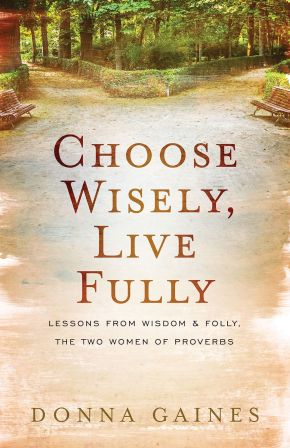 Choose Wisely, Live Fully: Lessons from Wisdom & Folly, the Two Women of Proverbs