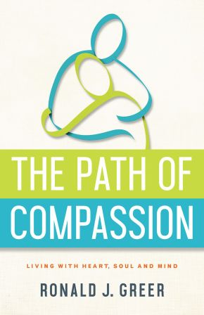 The Path of Compassion: Living with Heart, Soul, and Mind