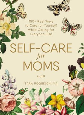 Self-Care for Moms: 150+ Real Ways to Care for Yourself While Caring for Everyone Else *Scratch & Dent*