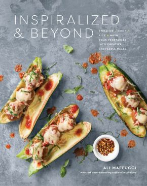 Inspiralized and Beyond: Spiralize, Chop, Rice, and Mash Your Vegetables into Creative, Craveable Meals: A Cookbook