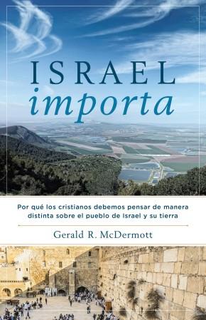 Israel Importa: Por qué los cristianos debemos pensar de manera distinta sobre el pueblo de Israel y su tierra (Spanish Edition)