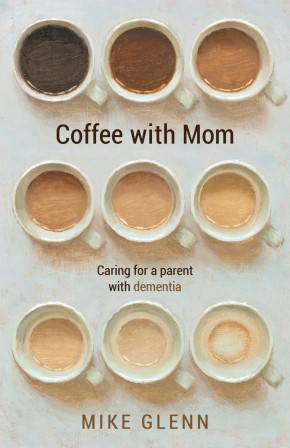 Coffee with Mom: Caring for a Parent with Dementia *Scratch & Dent*
