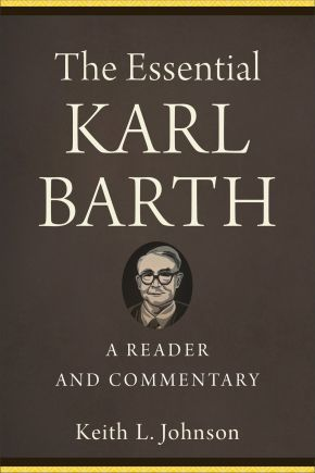 The Essential Karl Barth: A Reader and Commentary *Scratch & Dent*
