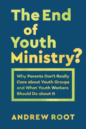End of Youth Ministry? (Theology for the Life of the World)