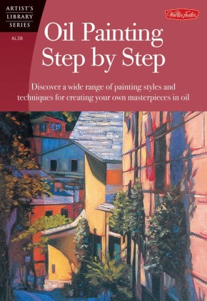 Oil Painting Step by Step (Artist's Library Series)