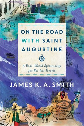 On the Road With Saint Augustine: A Real World Spirituality for Restless Hearts