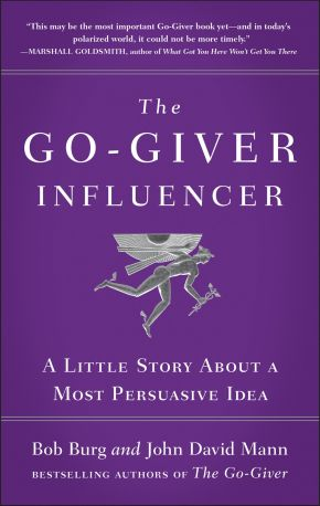 The Go-Giver Influencer: A Little Story About a Most Persuasive Idea (Go-Giver, Book 3)