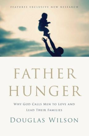 Father Hunger: Why God Calls Men to Love and Lead Their Families *Scratch & Dent*