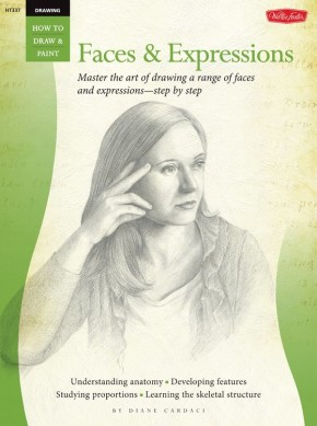 Drawing: Faces & Expressions: Master the art of drawing a range of faces and expressions - step by step (How to Draw & Paint)