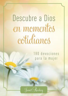 Descubre a Dios en los momentos cotidianos: 180 devocionales para la mujer (Spanish Edition)