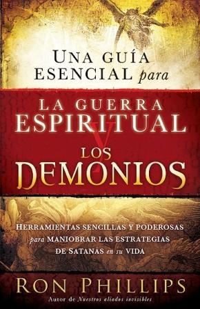 Una guia esencial para la guerra espiritual y los demonios: Herramientas sencillas y poderosas para maniobrar las estrategias de Satanas en tu vida (Spanish Edition)