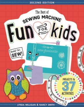 The Best of Sewing Machine Fun for Kids: Ready, Set, Sew - 37 Projects & Activities